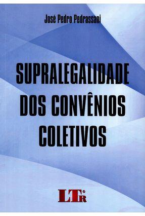 Supralegalidade Dos Convênios Coletivos - Pedrassani,José Pedro | Hoshan.org
