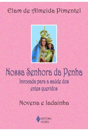Nossa Senhora da Penha - Invocada Para A Saúde... - Elam de Almeida Pimentel | Hoshan.org