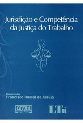 Jurisdição e Competência da Justiça do Trabalho - Rossal De Araújo,Francisco | Tagrny.org