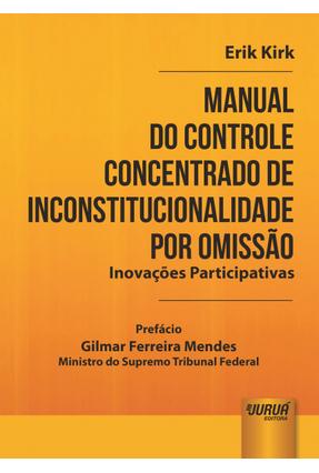 Manual do Controle Concentrado de Inconstitucionalidade Por Omissão - Inovações Participativas - Kirk,Erik | Hoshan.org