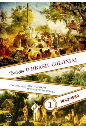 O Brasil Colonial - Vol.1