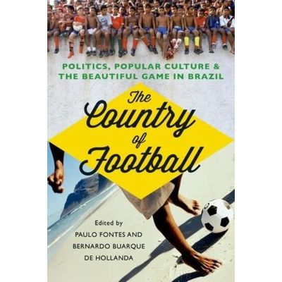 The Country Of Football - Politics, Popular Culture, And The Beautiful Game In Brazil