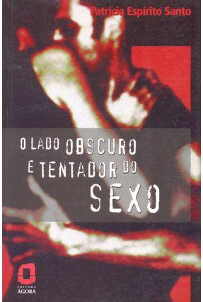 O Lado Obscuro e Tentador do Sexo - Santo,Patrícia Espírito pdf epub