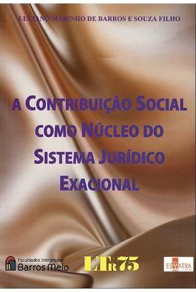 A Contribuição Social Como Núcleo do Sistema Jurídico Exacional - Marinho de Barros e Souza Filho,Luciano | Tagrny.org