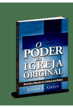 O Poder da Igreja Original - Virando O Mundo De Cabeça Para Baixo - L. Green,Joseph pdf epub