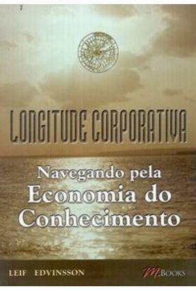 Longitude Corporativa - Navegando Pela Economia do Conhecimento - Edvinsson,Leif   Hoshan.org