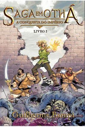 Saga Em Othá - A Conquista do Império - Livro I - Bampi,Guilherme   Tagrny.org