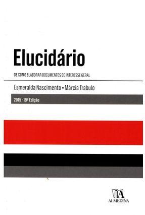 Elucidário - De Como Elaborar Documentos De Interesse Geral - Esmeralda Nascimento,Márcia Trabulo pdf epub