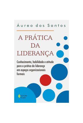 A Prática da Liderança - Santos,Áureo dos | Tagrny.org