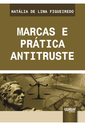Marcas e Prática Antitruste - Figueiredo ,Natália De Lima   Nisrs.org