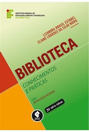 Biblioteca - Conhecimentos e Práticas - Brasil Estabel,Lizandra Da Silva Moro,Eliane Lourdes | Nisrs.org