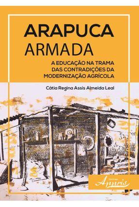 Arapuca Armada - A Educação na Trama Das Contradições da Modernização Agrícola - Leal,Cátia Regina Assis Almeida | Hoshan.org