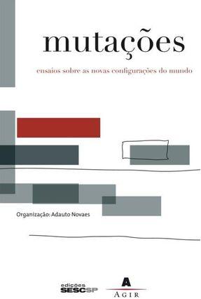 Mutações - Ensaios Sobre As Novas Configurações do Mundo - Novaes,Adauto pdf epub