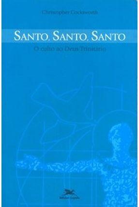 Santo, Santo, Santo - O Culto ao Deus Trinitário - Cocksworth,Cristopher pdf epub
