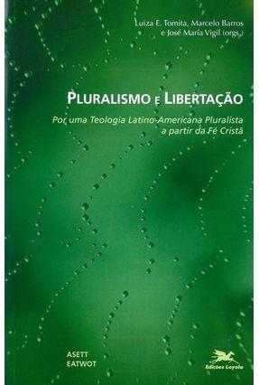 Pluralismo e Libertação - Por uma Teologia Latino-americana Pluralista a Partir da Fé Cristã - Barros,Luiza E. Tomita, Marcelo Vigil,José María pdf epub