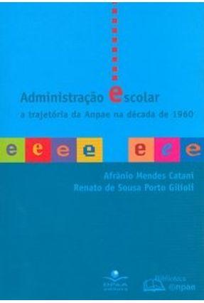 Administração Escolar - A Trajetória da Anpae na Década de 1960 - Gilioli,Renato de Sousa Porto Catani,Afranio Mendes pdf epub