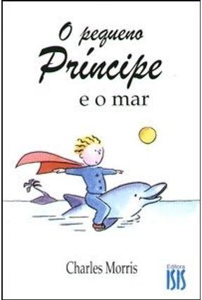 O Pequeno Príncipe e o Mar - Morris,Charles   Hoshan.org