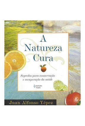 A Natureza Cura - Yépez,Juan Alfonso | Nisrs.org