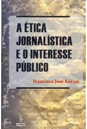 A Ética Jornalística e o Interesse Público - Karam,Francisco Jose | Hoshan.org