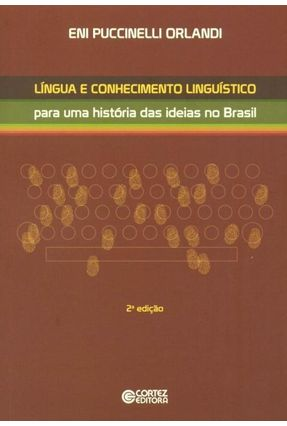Língua e Conhecimento Linguístico - Para Uma História Das Ideias No Brasil - 2ª Ed. - Orlandi,Eni P. pdf epub