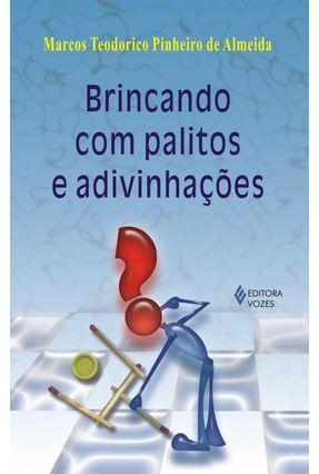 Brincando com Palitos e Adivinhações - Almeida,Marcos Teorico Pinheiro de | Hoshan.org