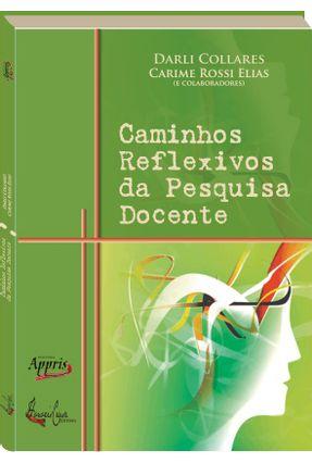 Caminhos Reflexivos da Pesquisa Docente - Darli Collares Elias,Carime Rossi | Hoshan.org