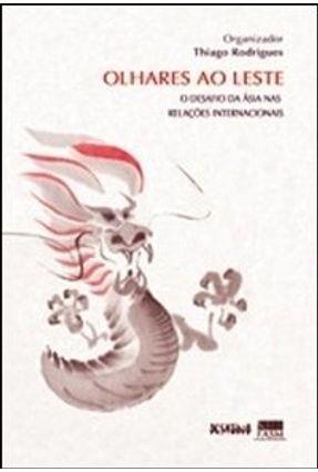 Olhares ao Leste - O Desafio da Ásia nas Relações Internacionais - Rodrigues,Thiago pdf epub