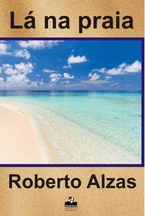 Lá na Praia - Alzas  ,Roberto   Hoshan.org