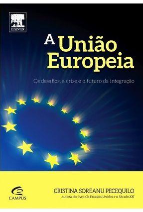 A União Europeia - Os Desafios, A Crise e o Futuro da Integração - Pecequilo,Cristina Soreanu | Hoshan.org