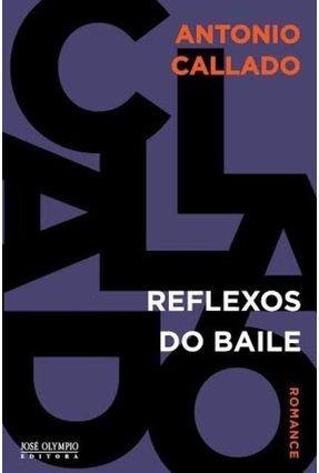 Reflexos Do Baile - Callado,Antonio | Hoshan.org
