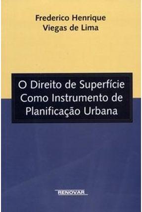 O Direito de Superfície Como Instrumento de Planificação Urbana - Lima,Frederico H. Viegas   Hoshan.org