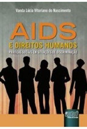 Aids e Direitos Humanos - Práticas Sociais em Situação de Discriminação - Nascimento,Vanda Lúcia Vitoriano Do | Hoshan.org