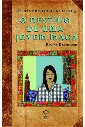 O Destino de uma Jovem Maga - Col. Universo Fantástico - Drummond,Regina   Nisrs.org