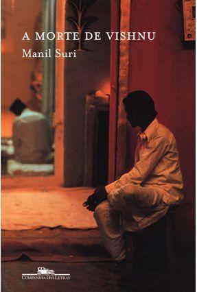 A Morte de Vishnu - Suri,Manil Suri,Manil | Tagrny.org