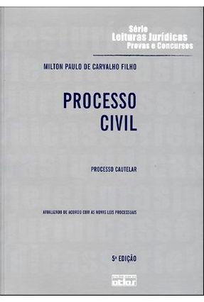 Processo Civil - Processo Cautelar - Vol. 12 - Série Leituras Jurídicas - 5ª Ed. 2011 - Carvalho Filho,Milton Paulo de | Nisrs.org