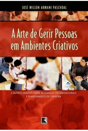 A Arte de Gerir Pessoas em Ambientes Criativos - Paschoal,José Wilson Armani pdf epub