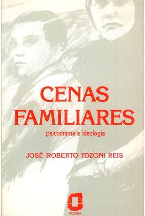 Cenas Familiares - Psicodrama e Ideologia - Reis,Jose Roberto Tozoni pdf epub