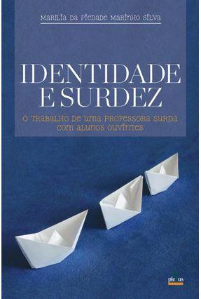 Identidade e Surdez - O Trabalho de uma Professora Surda com Alunos Ouvintes - Silva,Marilia da Piedade Marinho | Tagrny.org