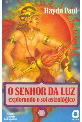 O Senhor da Luz - Explorando o Sol Astrologic - Paul,Haydn | Hoshan.org