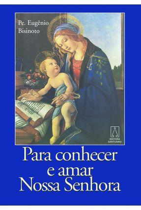 Para Conhecer E Amar Nossa Senhora - Bisinoto,Pe. Eugênio | Nisrs.org