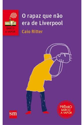 O Rapaz Que Nao Era de Liverpool - Col. Barco A Vapor - 2ª Ed. 2015 - Riter,Caio Riter,Caio pdf epub