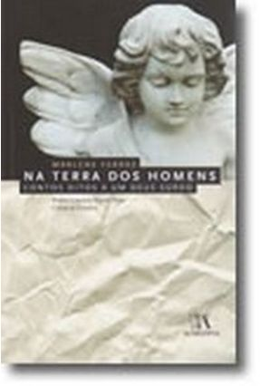 Na Terra dos Homens - Contos Ditos a um Deus Surdo - Ferraz,Marcele | Hoshan.org