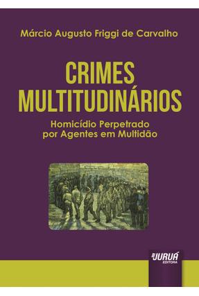 Crimes Multitudinarios - Carvalho ,Márcio Augusto Friggi De | Nisrs.org