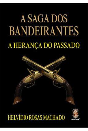 A Saga Dos Bandeirantes - A Herança do Passado - Helvidio Rosas Machado | Tagrny.org