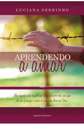 Aprendendo A Amar - Cordeiro,Luciana Sedrinho   Nisrs.org
