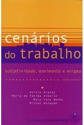 Cenários do Trabalho - Subjetividade, Movimento e Enigma - Araújo,Anísio Neves,Mary Yale Athayde,Milton Alberto,Maria de Fátima | Tagrny.org
