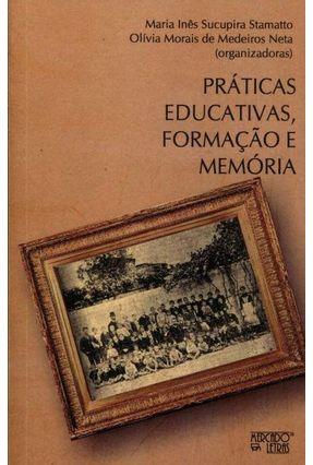 Práticas Educativas, Formação E Memória - Stamatto,Maria Inês Sucupira   Tagrny.org