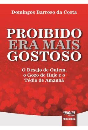 Proibido Era Mais Gostoso - o Desejo de Ontem, o Gozo de Hoje e o Tédio de Amanhã - Costa,Domingos Barroso da pdf epub