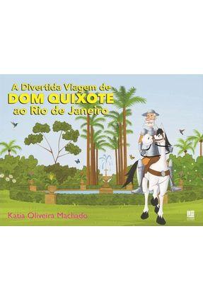 A Divertida Viagem de Dom Quixote ao Rio de Janeiro - Machado,Katia Oliveira | Nisrs.org