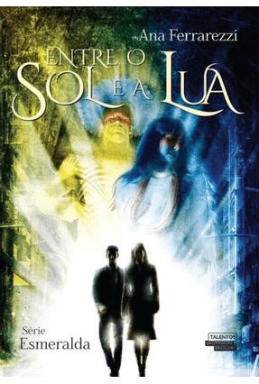 Entre o Sol e A Lua - Série Esmeralda - Ferrarezzi,Ana | Tagrny.org
